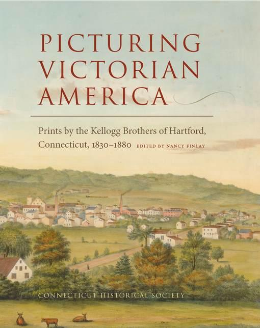 Picturing Victorian America: Prints by the Kellogg Brothers of Hartford, Connecticut, 1830-1880 EB2370003368567