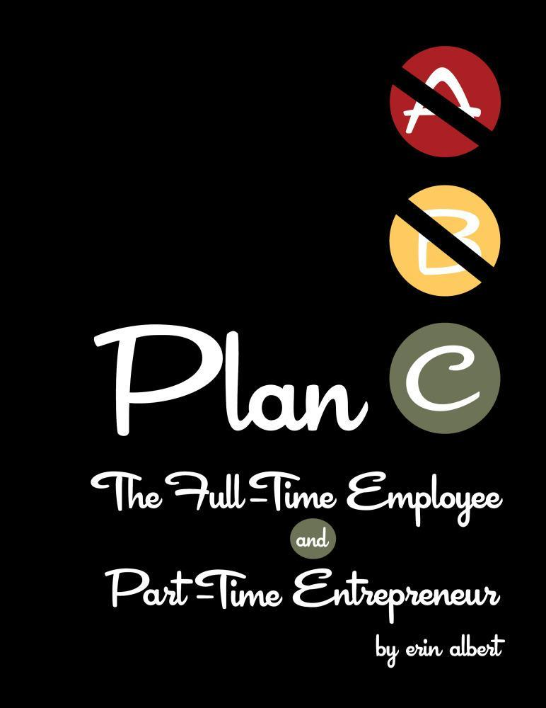 Plan C: The Full-Time Employee and Part-Time Entrepreneur EB2370004038827
