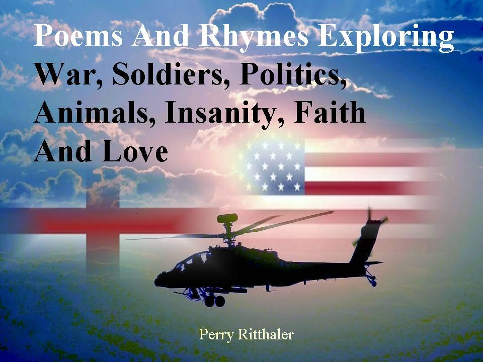 Poems and Rhymes Exploring War, Soldiers, Politics, Animals, Insanity, Faith and Love EB2370003204964