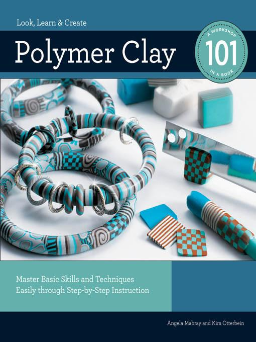 Polymer Clay 101: Master Basic Skills and Techniques Easily through Step-by-Step Instruction EB2370003357929