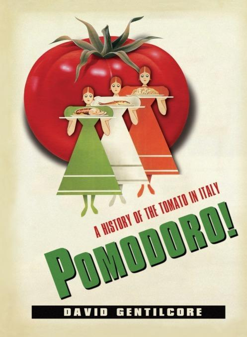 Pomodoro!: A History of the Tomato in Italy EB2370003842395