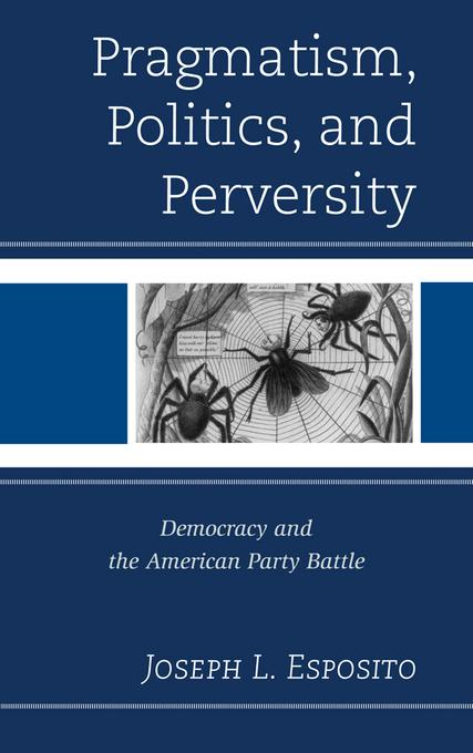 Pragmatism, Politics, and Perversity: Democracy and the American Party Battle