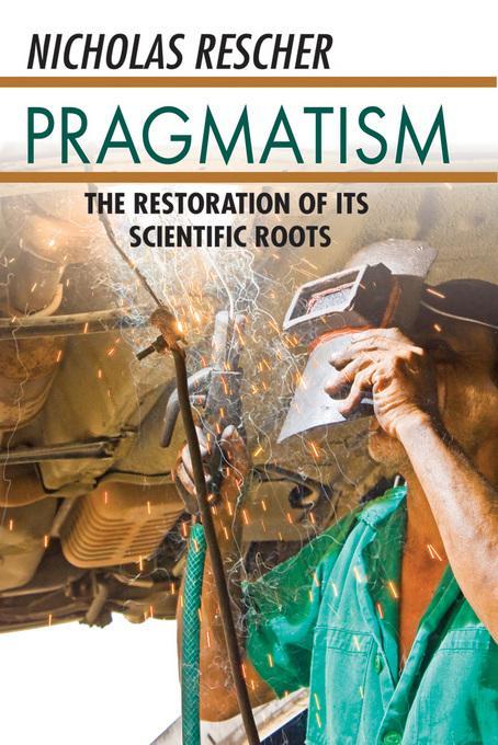 Pragmatism: The Restoration of Its Scientific Roots EB2370004507286