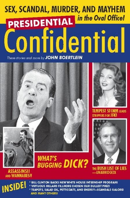 Presidential Confidential: Sex, Scandal, Murder and Mayhem in the Oval Office EB2370003217346