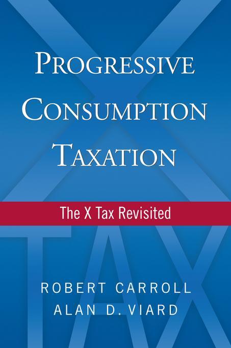 Progressive Consumption Taxation: The X-Tax Revisited EB2370004404509
