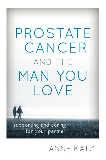 Prostate Cancer and the Man You Love: Supporting and Caring for Your Partner EB2370004455389