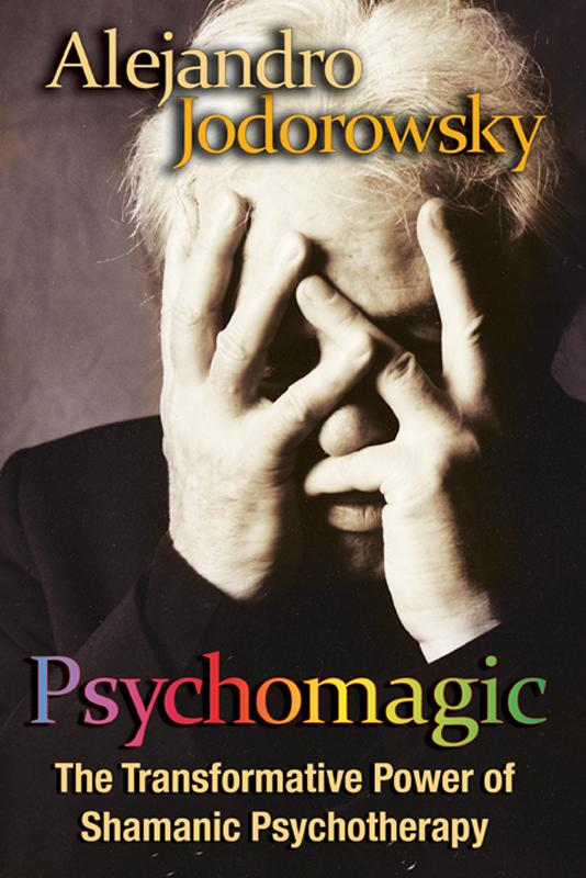 Psychomagic: The Transformative Power of Shamanic Psychotherapy EB2370002889988