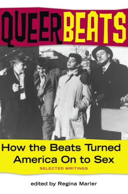 Queer Beats: How the Beats Turned America On to Sex EB2370003844627