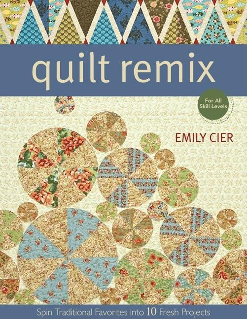 Quilt Remix: Spin Traditional Favorites into 10 Fresh Projects EB2370003840148