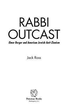 Rabbi Outcast: Elmer Berger and American Jewish Anti-Zionism EB2370004236568