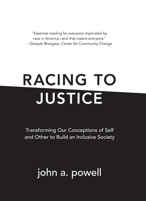 Racing to Justice: Transforming Our Conceptions of Self and Other to Build an Inclusive Society EB2370004534411