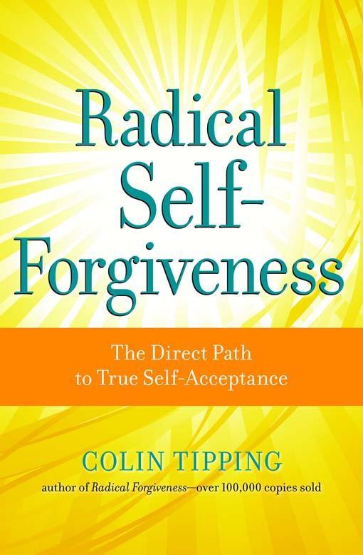 Radical Self-Forgiveness: The Direct Path to True Self-Acceptance EB2370003205312
