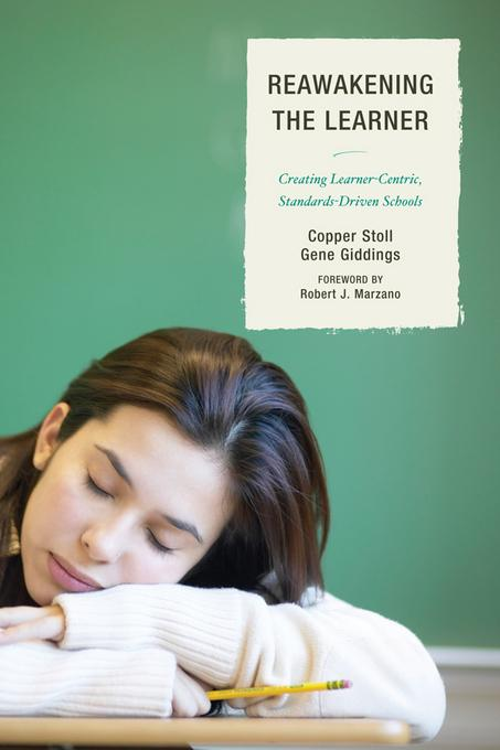 Re-Awakening the Learner: Creating Learner-Centric, Standards-Driven Schools EB2370004400204