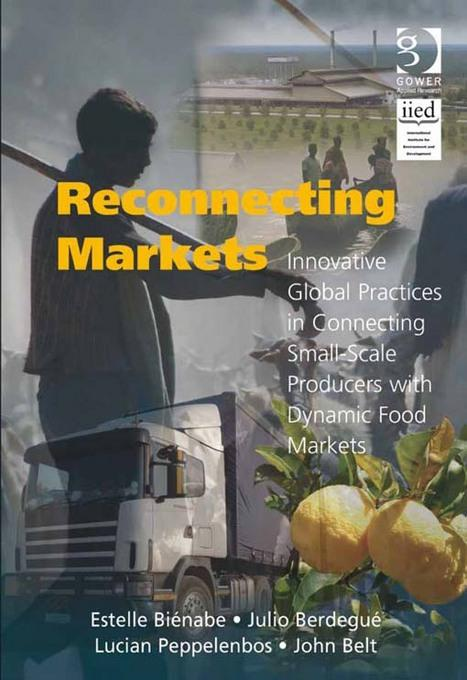 Reconnecting Markets: Innovative Global Practices in Connecting Small-Scale Producers with Dynamic Food Markets EB2370003850796
