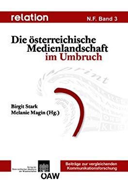 Relation N.S. Vol. 3: Die Osterreichische Medienlandschaft Im Umbruch 9783700166146