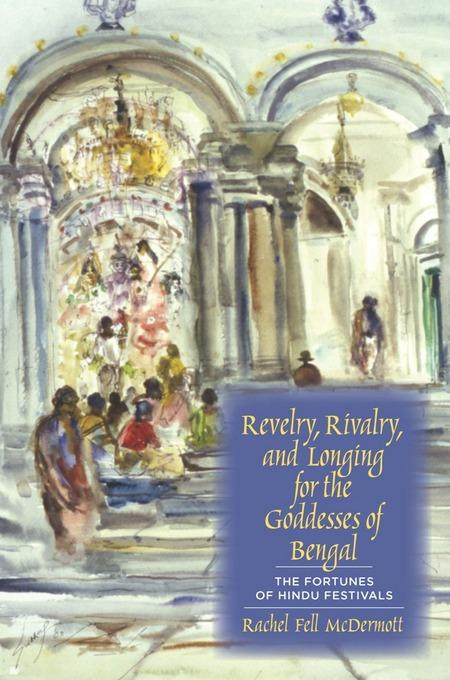 Revelry, Rivalry, and Longing for the Goddesses of Bengal: The Fortunes of Hindu Festivals EB2370004326399