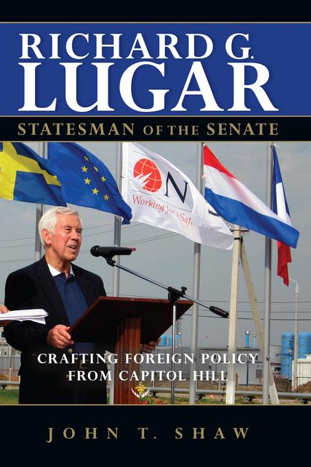 Richard G. Lugar, Statesman of the Senate: Crafting Foreign Policy from Capitol Hill EB2370004335872