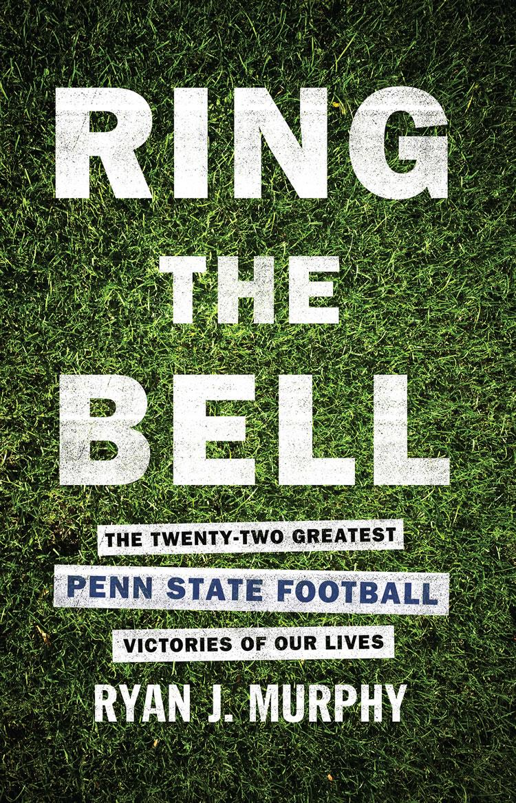Ring The Bell: The Twenty-Two Greatest Penn State Football Victories Of Our Lives EB2370004411705