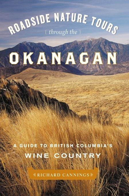 Roadside Nature Tours through the Okanagan: A Guide to British Columbia's Wine Country EB2370004259291