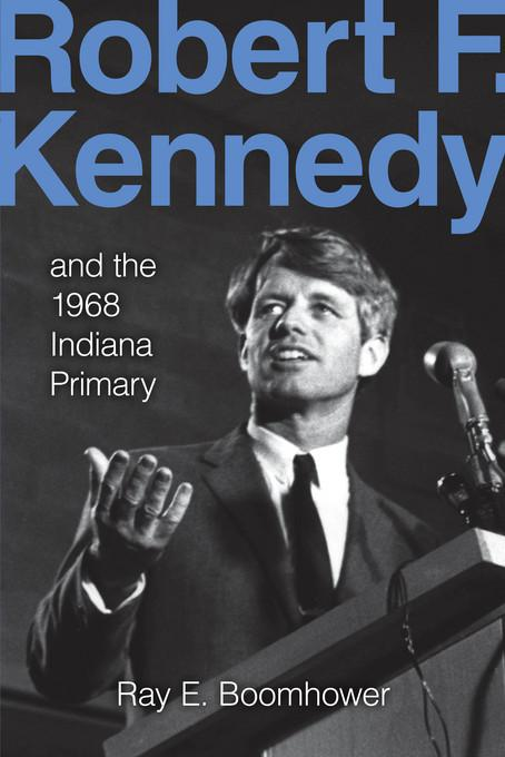 Robert F. Kennedy and the 1968 Indiana Primary EB2370004383118