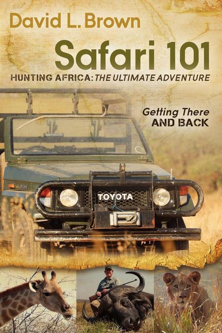 Safari 101 Hunting Africa: The Ultimate Adventure EB2370004262529