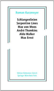 Schlangenlinien / Serpentine Lines: Max Von Moos, Andr Thomkins, Aldo Walker, Max Ernst 9783709107034