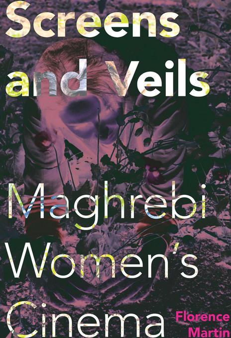 Screens and Veils: Maghrebi Women's Cinema EB2370004335766