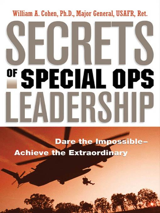 Secrets of Special Ops Leadership: Dare the Impossible-- Achieve the Extraordinary EB2370003296679