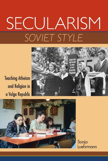 Secularism Soviet Style: Teaching Atheism and Religion in a Volga Republic EB2370004240008