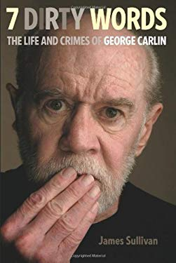 Seven Dirty Words: The Life and Crimes of George Carlin EB2370003370058
