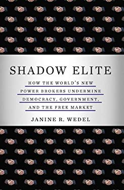 Shadow Elite: How the World's New Power Brokers Undermine Democracy, Government, and the Free Market EB2370003333763