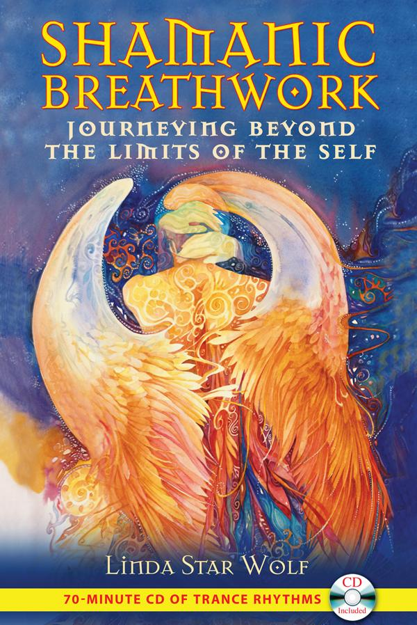 Shamanic Breathwork: Journeying beyond the Limits of the Self Linda Star Wolf and Nicki Scully