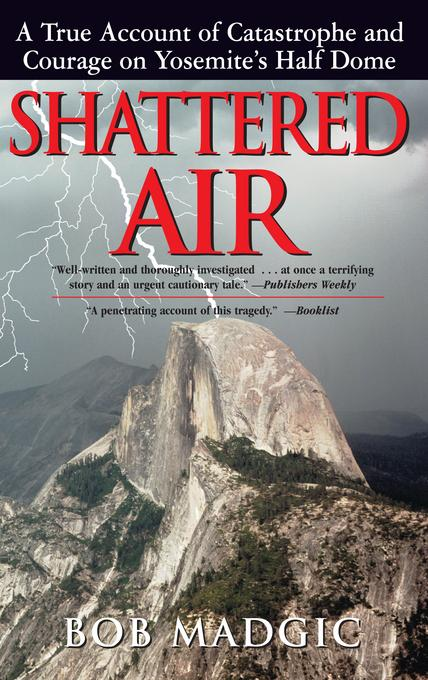Shattered Air: A True Account of Catastrophe and Courage on Yosemite's Half Dome EB2370003428230