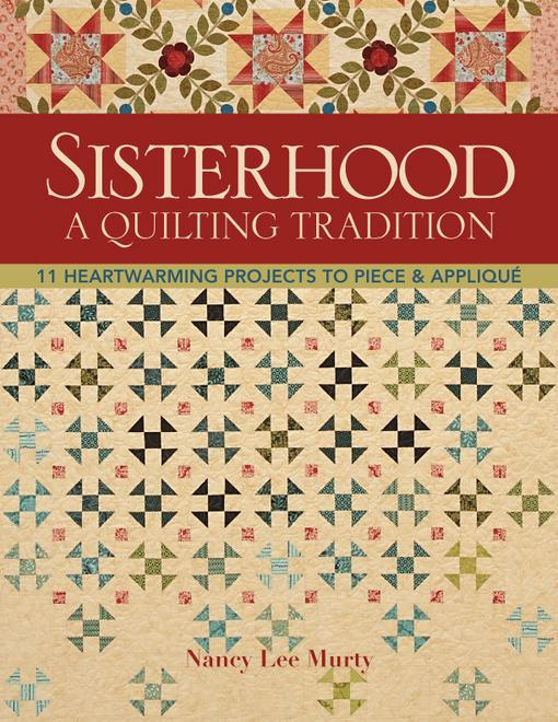 Sisterhood-A Quilting Tradition: 11 Heartwarming Projects to Piece & Applique EB2370004197111