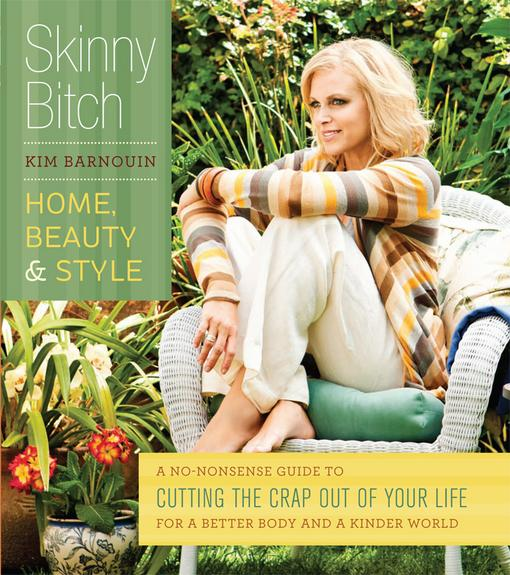 Skinny Bitch: Home, Beauty & Style: A No-Nonsense Guide to Cutting the Crap Out of Your Life for a Better Body and a Kinder World EB2370003845198