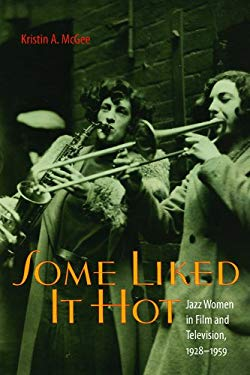 Some Liked It Hot: Jazz Women in Film and Television, 1928-1959 EB2370003372557
