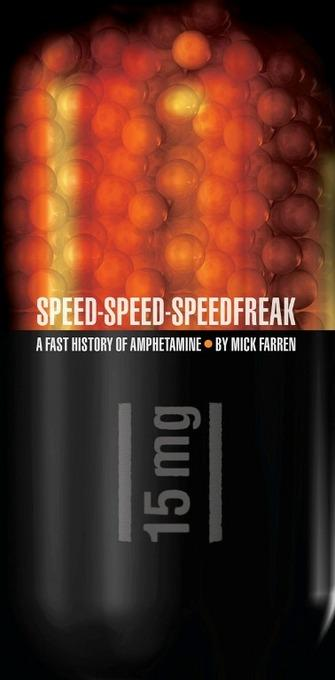 Speed-Speed-Speedfreak: A Fast History of Amphetamine