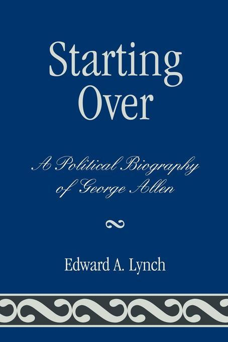 Starting Over: A Political Biography of George Allen EB2370004548982