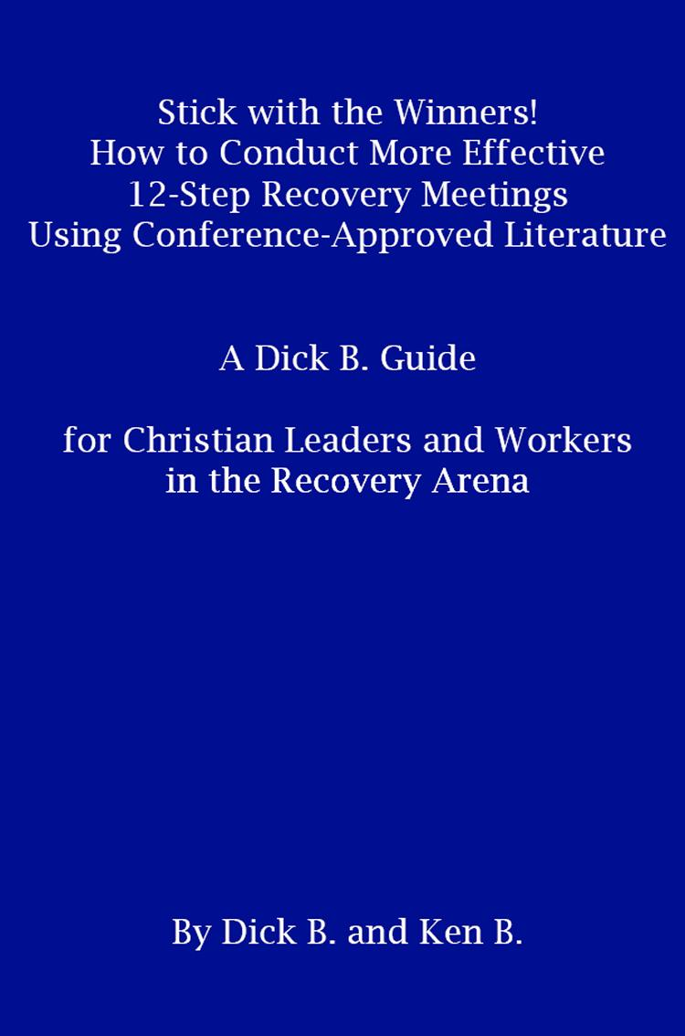 Stick with the Winners! How to Conduct More Effective 12-Step Recovery Meetings Using Conference-Approved Literature EB2370004466149