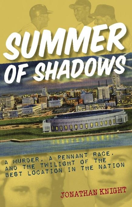 Summer of Shadows: A Murder, A Pennant Race, and the Twilight of the Best Location in the Nation EB2370003334913