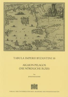Tabula Imperii Byzantini 10: Aigaion Pelagos (Die Nordliche Agais) 9783700126942
