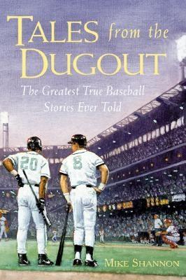 Tales from the Dugout : The Greatest True Baseball Stories Ever Told