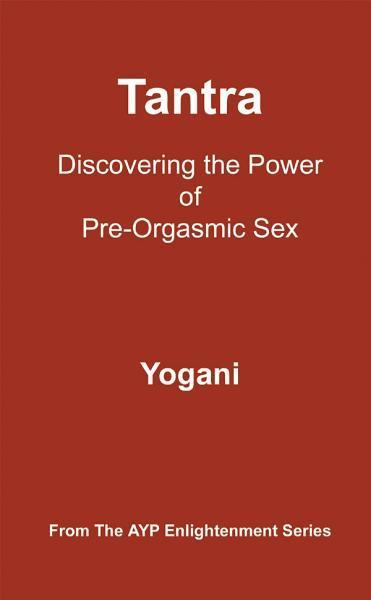 Tantra - Discovering the Power of Pre-Orgasmic Sex EB2370002873987