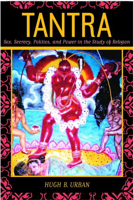 Tantra: Sex, Secrecy, Politics, and Power in the Study of Religion EB2370004248004