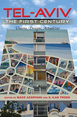 Tel-Aviv, the First Century: Visions, Designs, Actualities EB2370004341880