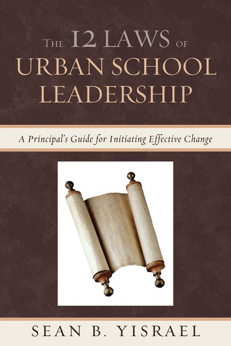 The 12 Laws of Urban School Leadership: A Principal's Guide for Initiating Effective Change EB2370004381978