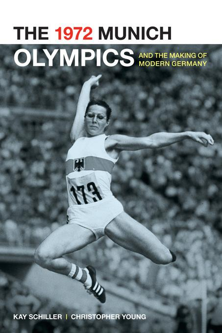 The 1972 Munich Olympics and the Making of Modern Germany EB2370002789202