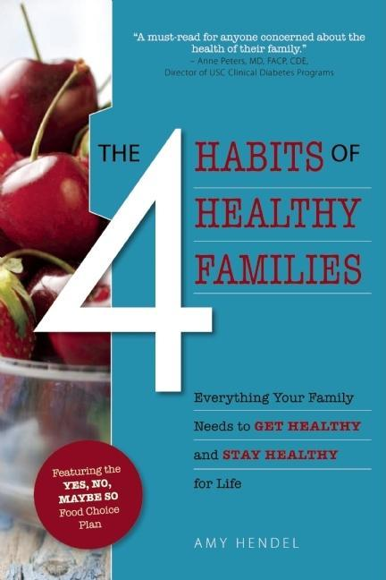 The 4 Habits of Healthy Families: Everything Your Family Needs to Get Healthy and Stay Healthy for Life / Featuring the Yes, No, Maybe EB2370003806014