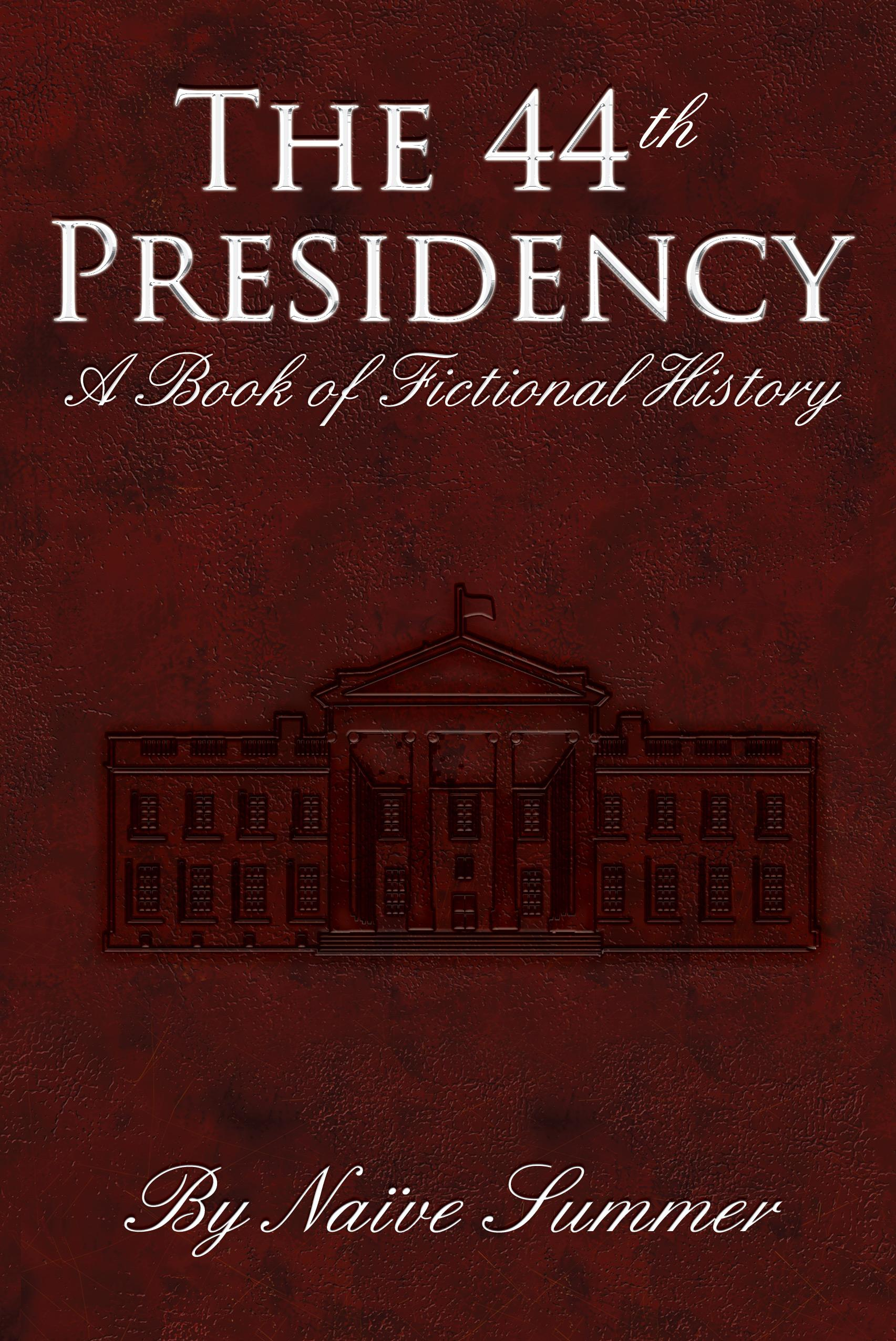 The 44th Presidency - A book of Fictional History EB2370002779968