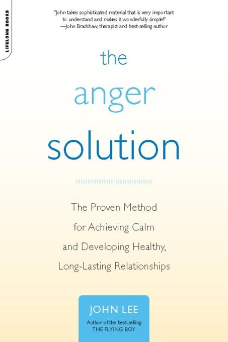 The Anger Solution: The Proven Method for Achieving Calm and Developing Healthy, Long-Lasting Relationships EB2370004326559
